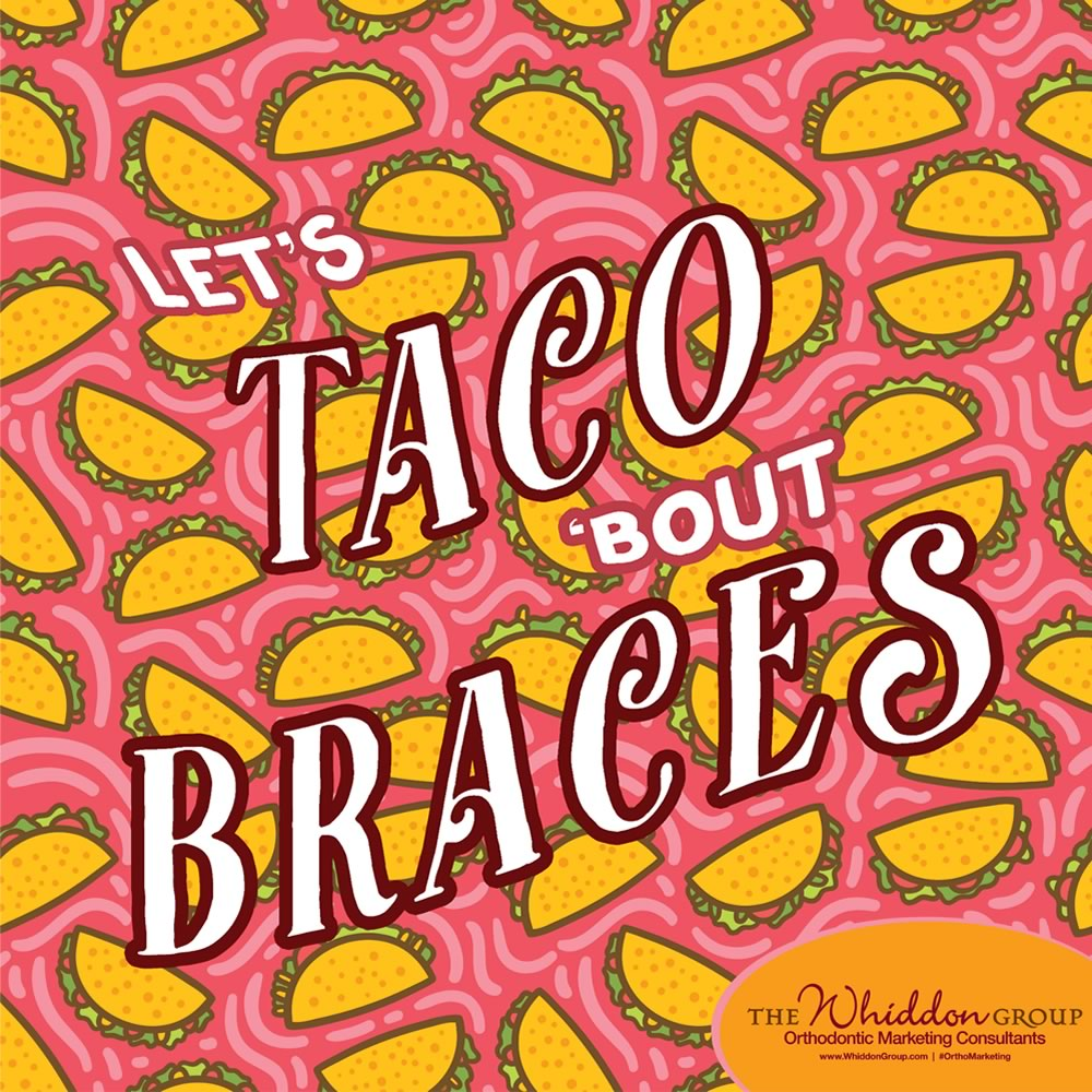 Taco Bout Braces - the whiddon group